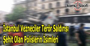 İstanbul Vezneciler saldırısında şehit olan polislerin isimleri