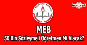 MEB, 50 bin sözleşmeli öğretmen mi alacak?
