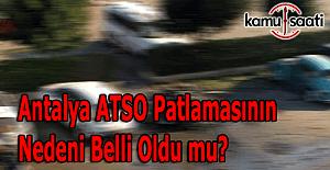 Antalya'daki patlamanın nedeni belli oldu mu?