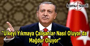 """Cumhurbaşkanı Erdoğan: """"Ülkeyi yıkmaya çalışanlar nasıl oluyor da mağdur oluyor"""""""