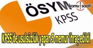 KPSS'de usulsüzlük yapan 5 memur ihraç edildi