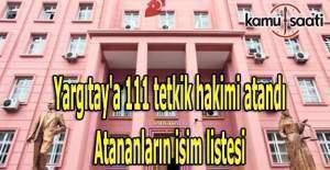 Yargıtay'a 111 tetkik hakimi atandı- Atananların isim listesi