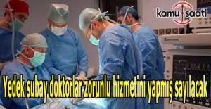 Yedek subay doktorlar zorunlu hizmetini yapmış sayılacak