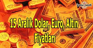 15 Aralık Dolar, Euro ve Kapalı Çarşı altın fiyatları