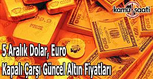 5 Aralık 2016 Dolar, Euro ve Kapalı Çarşı altın fiyatları