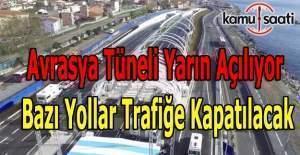 Avrasya Tüneli açılışı için bazı yollar yarın trafiğe kapatılacak