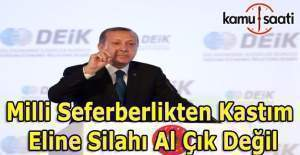 Erdoğan: 'Milli Seferberlik dediğimiz...'