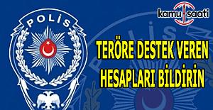 Sosyal medyada terör temizliği - Terör propagandası yapanları EGM'ye bildirin