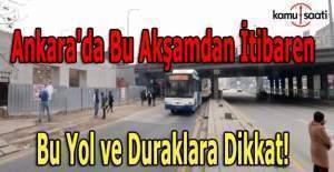 Ankara'da bu akşamdan itibaren bu yol ve duraklara dikkat!
