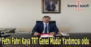 Fethi Fahri Kaya TRT Genel Müdür Yardımcısı oldu