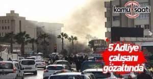 İzmir saldırısıyla ilgili 5 adliye çalışanına gözaltı
