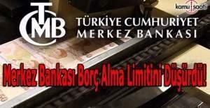 Merkez Bankası borç alma limitini düşürdü