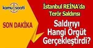 Reina terör saldırısını kim düzenledi,  Hangi terör örgütü üstlendi?