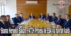 Bosna Hersekli Bakan, FATİH Projesi ile EBA'ya hayran kaldı