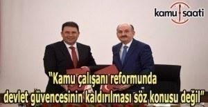 """""""Kamu çalışanı reformunda devlet güvencesinin kaldırılması söz konusu değil"""""""