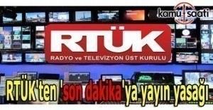 RTÜK'ten 'son dakika'ya yayın yasağı