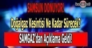 Samsun'da doğalgaz kesintisi- SAMGAZ açıkladı...