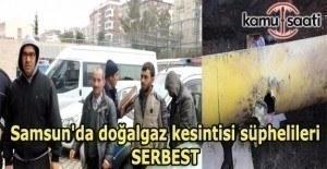 Samsun'da doğalgaz kesintisi süphelileri serbest bırakıldı