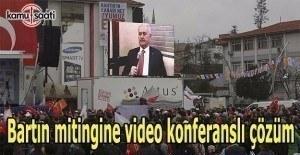 Başbakan Bartın'daki mitinge video konferansla bağlandı