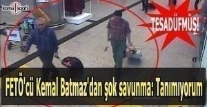 FETÖ'cü Kemal Batmaz'dan şok savunma: Tanımıyorum