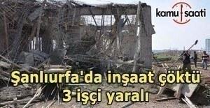 Şanlıurfa'da inşaat çöktü- 3 yaralı