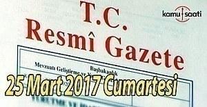 TC Resmi Gazete - 25 Mart 2017 Cumartesi