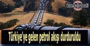 Türkiye'ye gelen petrol akışı durduruldu