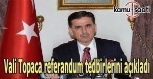 Ankara Valisi Topaca'dan referandum tedbirleri