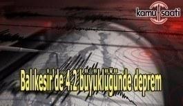 Balıkesir'de 4.2 büyüklüğünde deprem