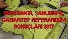 Diyarbakır, Şanlıurfa, Gaziantep Referandum Sonuçları 16 Nisan 2017