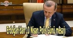 Erdoğan'dan 10 Nisan Polis Günü mesajı