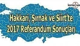 Hakkari, Şırnak ve Siirt'te Referandum sonuçları 2017 - Hangi ilden kaç oy çıktı?