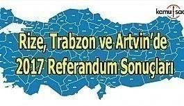 Rize, Trabzon ve Artvin İli Referandum sonuçları 2017 - Hangi ilden kaç oy çıktı?