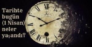 Tarihte bugün (1 Nisan) neler yaşandı?