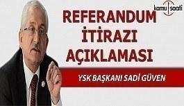 YSK Başkanı Sadi Güven'den referandum itirazına ilişkin açıklama