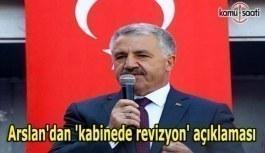 Arslan'dan 'kabinede revizyon' açıklaması