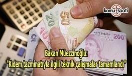 """Bakan Müezzinoğlu """"Kıdem tazminatıyla ilgili teknik çalışmalar tamamlandı"""""""