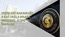 Dışişleri Bakanlığı'ndan 4 kat fazla maaşa personel alım ilanı