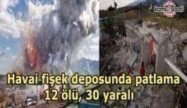 Havai fişek deposunda patlama-12 ölü, 30 yaralı