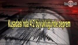Kuşadası'nda 4.2 büyüklüğünde deprem