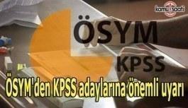 ÖSYM'den KPSS adaylarına önemli uyarı