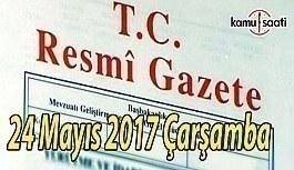 TC Resmi Gazete - 24 Mayıs 2017 Çarşamba