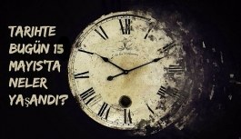 Tarihte bugün (15 Mayıs) neler yaşandı? Bugün ne oldu?