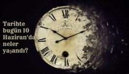 Tarihte bugün (10 Haziran) neler yaşandı? Bugün ne oldu?