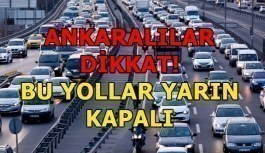 Ankaralılar dikkat! Bu yollar yarın kapalı