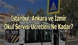 İstanbul, Ankara ve İzmir okul servisi ücretleri ne kadar?