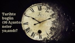 Tarihte bugün (16 Ağustos) neler yaşandı? Bugün ne oldu?