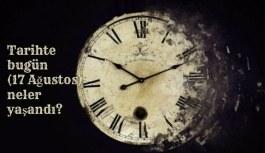 Tarihte bugün (17 Ağustos ) neler yaşandı? Bugün ne oldu?