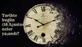 Tarihte bugün (18 Ağustos ) neler yaşandı? Bugün ne oldu?