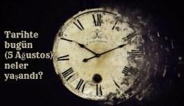 Tarihte bugün (5 Ağustos ) neler yaşandı? Bugün ne oldu?
